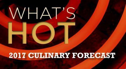 """Chefs predict """"What's Hot"""" for menu trends in 2017"""
